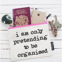 'I'm Only Pretending To Be Organised' Pouch