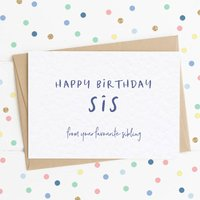 Happy Birthday Sis From Your Favourite Sibling A6 Card
