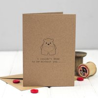 'I Couldn't Bear To Be Without You' Card