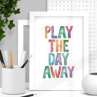 'Play The Day Away' Typography Print