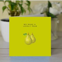 'We Make A Lovely Pear' Card