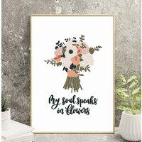 My Soul Speaks In Flowers Print