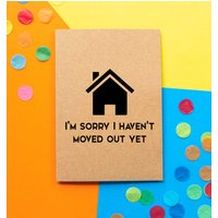 'Sorry I Haven't Moved Out Yet' Funny Fathers Day Card