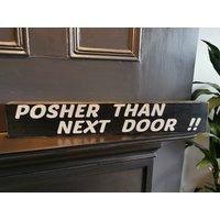 Wooden Posher Than Next Door Block Sign