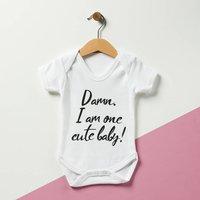 Damn, I Am One Cute Baby Baby Grow