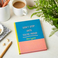 Personalised Don't Stop Until You're Proud Notebook