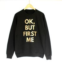 'Ok, But First Me' Gym Sweatshirt