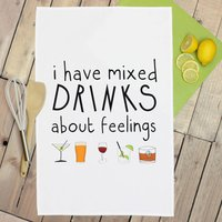 'I Have Mixed Drinks About Feelings' Tea Towel