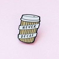 Coffee Never Decaf Enamel Pin