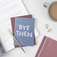 'Bye Then' New Job And Leaving Card