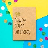 '30ish Birthday' Funny Birthday Card