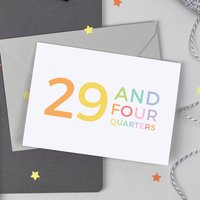 30th Birthday Card '29 And Four Quarters'