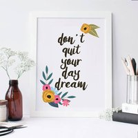 Don't Quit Your Daydream Motivational Print