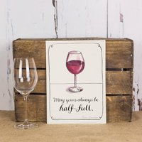 'May Your Wine Glass Always Be Half Full' Print