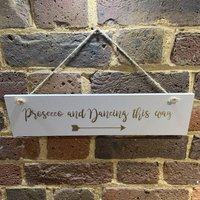 Prosecco And Dancing This Way Wedding Sign