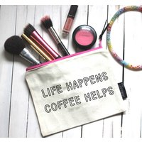 Life Happens, Coffee Helps Pouch