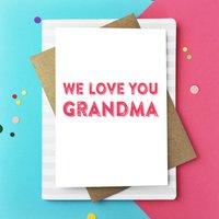 We Love You Grandma Greetings Card