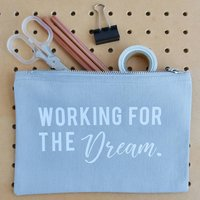 'Working For The Dream' Pencil Case