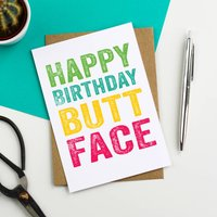 Happy Birthday Butt Face Greetings Card