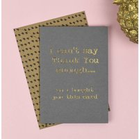 'I Cant Say Thank You Enough' Card