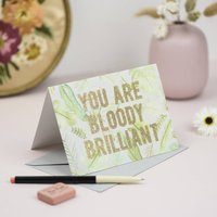 'You Are Bloody Brilliant' Glitter Card
