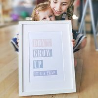 Don't Grow Up, It's A Trap! Children's Nursery Print