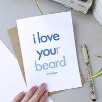 I Love Your Beard | Valentine's Day Card For Boyfriend