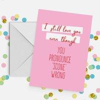 'I Still Love You Even Though' Scone Card A5