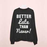 Better Late Than Never Women's Slogan Sweatshirt, Grey/Black