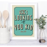 Here's Looking At You Art Print In Any Colour