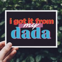 'Got It From My Dada' Father's Day Card