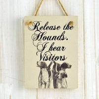 'Release The Hounds. I Hear Visitors' Sign
