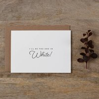 'I'll Be The One In White' Wedding Card