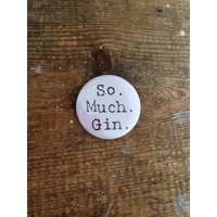 'So. Much. Gin' Badge