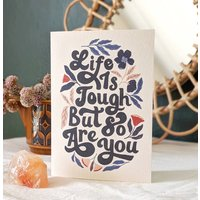 Life Is Tough But So Are You Floral Encouragement Card
