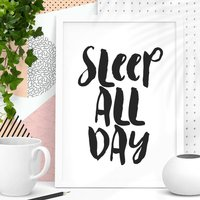 'Sleep All Day' Black White Typography Print