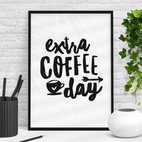 'Extra Coffee Day' Black White Typography Print