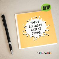 Happy Birthday Cheeky Chops! Card