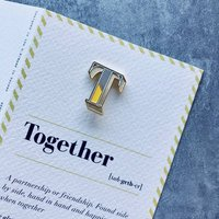 T Is For Together Pin Badge And Card