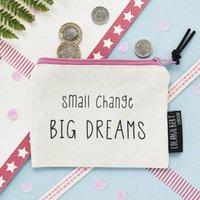Small Change Big Dreams Purse