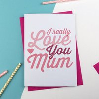 I Really Love You Mum Typographic Card