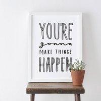 You're Gonna Make It Happen Print