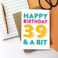 Happy Birthday 39 And A Bit Personalised Card