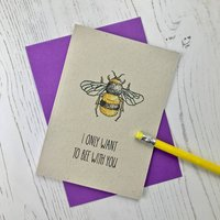 I Only Want To 'Bee' With You Card