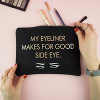 'My Eyeliner Makes Good Side Eye' Make Up Bag
