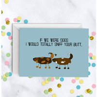 Dogs 'Totally Sniff Your Butt' Card A5