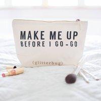 Make Me Up Before I Go Go Make Up Bag