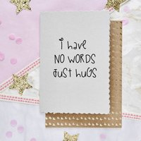 'I Have No Words Just Hugs' Card