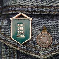 Not One For Hugs Enamel Pin Badge