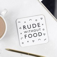 Rude Without Food Coaster